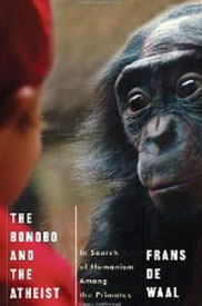 The Bonobo and the Atheist: In Search of Humanism Among the Primates by Frans de Waal